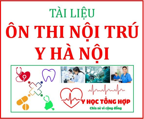 Tài liệu ôn thi nội trú Y Hà Nội, Tài liệu ôn thi nội trú Y Hà Nội - Nội, ngoại, sản, nhi