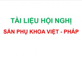 Tài liệu Hội Nghị Sản Phụ khoa Việt - Pháp - Châu Á - Thái Bình Dương 2018