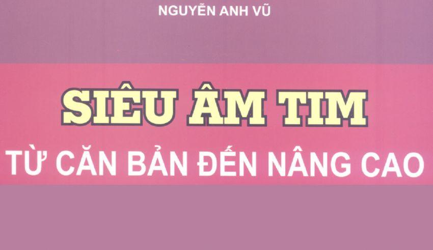 [PDF] Siêu âm Tim từ căn bản đến nâng cao, Nguyễn Anh Vũ